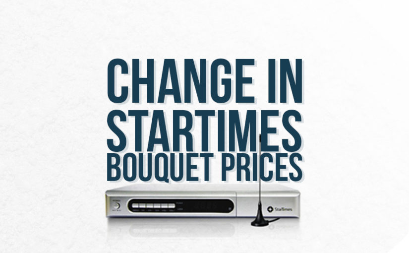 Changes in StarTimes Bouquets Prices From August 1st